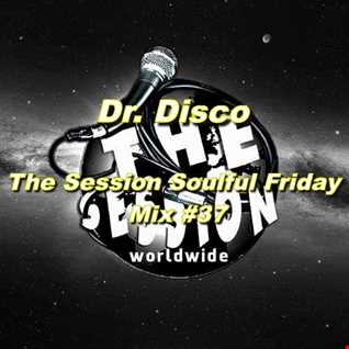 Dr. Disco   The Session Soulful Friday Mix 37