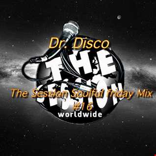 Dr. Disco   The Session Soulful Friday Mix 16