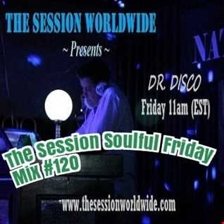 Dr. Disco   The Session Soulful Friday Mix 120