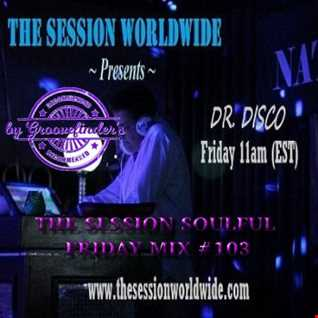 Dr. Disco   The Session Soulful Friday Mix 103