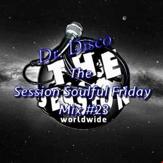 Dr. Disco   The Session Soulfful Friday Mix 23