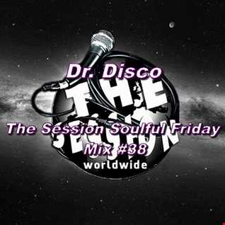 Dr. Disco   The Session Soulful Friday Mix 38