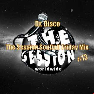 Dr Disco   The Session Soulful Friday Mix 13