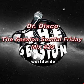 Dr. Disco   The Sesseion Soulful friday Mix 39