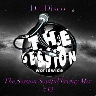 Dr. Disco   The Session Soulful Friday Mix 12