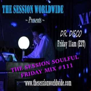 Dr. Disco   The Session Soulful Friday Mix 111