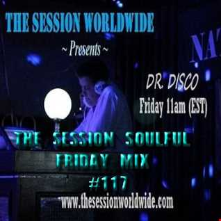 Dr. Disco   The Session Soulful Friday Mix 117