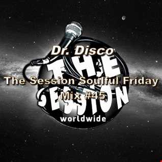 Dr. Disco   The Session Soulful Friday Mix 45