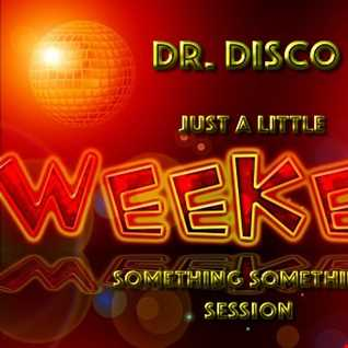 Dr. Disco   Just A Little Something Something Session