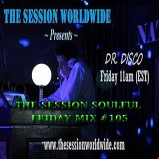 Dr. Disco   The Session Soulful Friday Mix 105