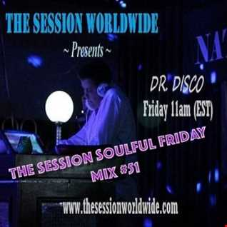 Dr. Disco   The Session Soulful Friday Mix 51