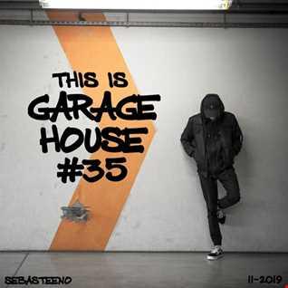 This Is GARAGE HOUSE goes DEEEEEEP 35   11 2019