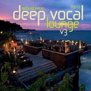 DEEP Vocal LOUNGE Volume THREE   July 2017