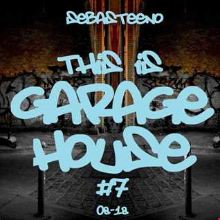 This Is GARAGE HOUSE 7   August 2018