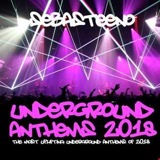 UNDERGROUND ANTHEMS 2018   Sebasteeno   July 2018