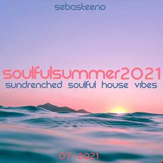 Soulful Summer 2021   Sundrenched Soulful House Vibes   July 2021
