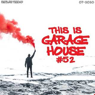 This Is GARAGE HOUSE 52   The Finest & Freshest Garage House Vibes   07 2020