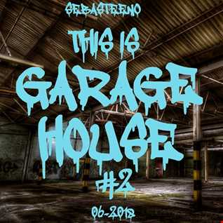 This Is GARAGE HOUSE 2   June 2018