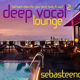 DEEP VOCAL LOUNGE Vol TWO   laid back vibes for your mind, body and soul