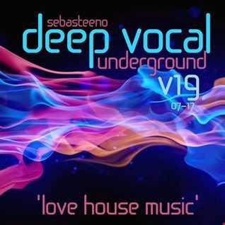DEEP VOCAL Underground Volume NINETEEN   Love House Music   July 2017