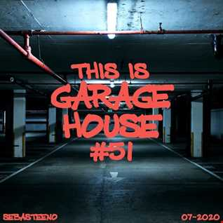 This Is GARAGE HOUSE 51   'The Garage Is Strong In This One'  07 2020