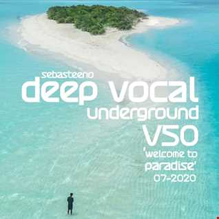 DEEP VOCAL Underground V50   'Welcome To Paradise'  July 2020