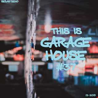 This Is GARAGE HOUSE 37   The Final Mix Of 2019