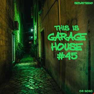 This Is GARAGE HOUSE 45   Lockdown Escape Edition    04 2020