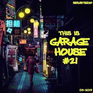 This Is GARAGE HOUSE 21   March 2019