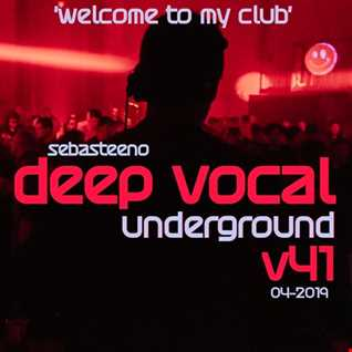 DEEP VOCAL Underground Volume FOURTY ONE   Welcome to my Club Edition   April 2019