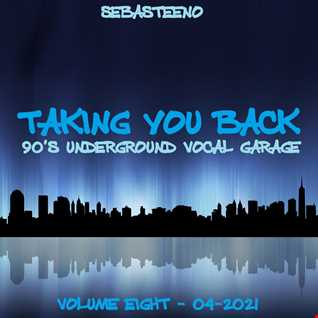 Taking You Back........ 90s Underground Vocal Garage   Volume EIGHT   04 2021