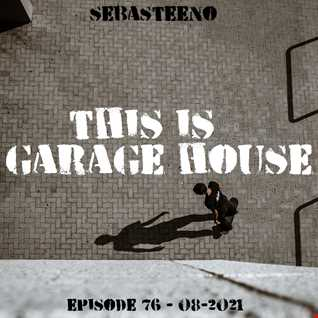 This Is GARAGE HOUSE 76  08 2021