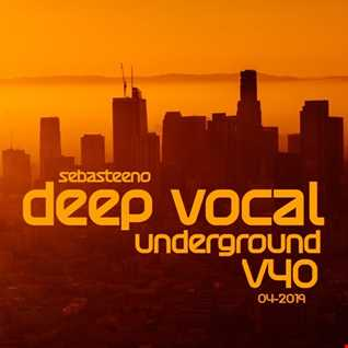 DEEP VOCAL Underground Volume FOURTY   PUSH THE TEMPO Edition!   April 2019