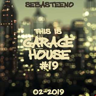 This Is GARAGE HOUSE 19   February 2019