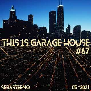 This Is GARAGE HOUSE 67   'A Mix Full Of Bangers!'   05 2021