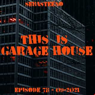 This Is GARAGE HOUSE 78    You Ready For This.....?     09 2021