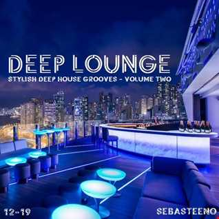 DEEP LOUNGE Volume TWO   Stylish Deep House Grooves   December 2019
