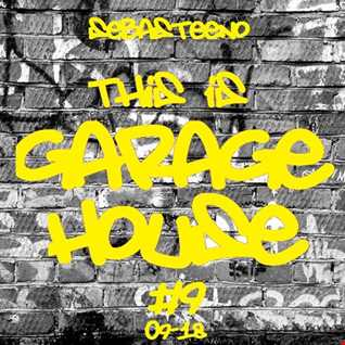 This Is GARAGE HOUSE 9   September 2018