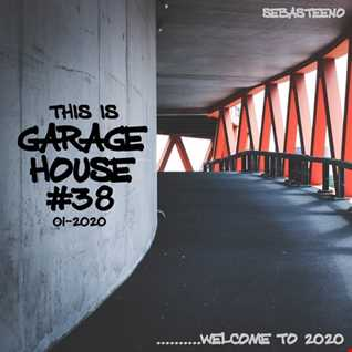 This Is GARAGE HOUSE 38   Welcome To 2020