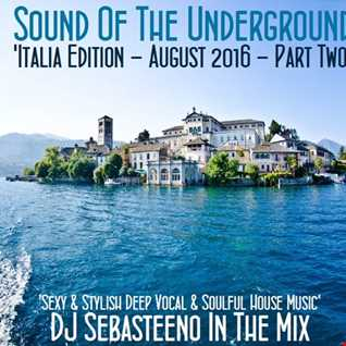 Sound Of The Underground   August 2016 Part TWO   'ITALIA EDITION'