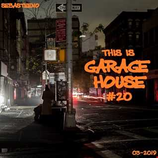 This Is GARAGE HOUSE 20   The Hottest Garage House Cuts!   March 2019
