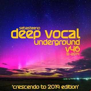 DEEP VOCAL UNDERGROUND   Volume 46  Crescendo To 2019 Edition!