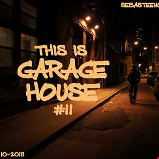 This Is GARAGE HOUSE 11   October 2018