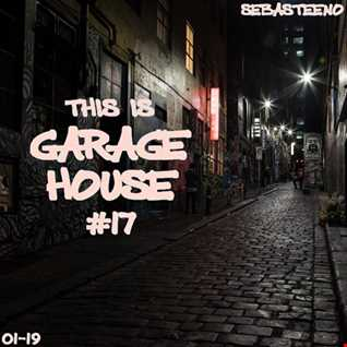 This Is GARAGE HOUSE 17   January 2019