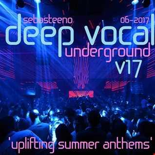 DEEP VOCAL Underground Volume SEVENTEEN   UPLIFTING SUMMER ANTHEMS!   June 2017