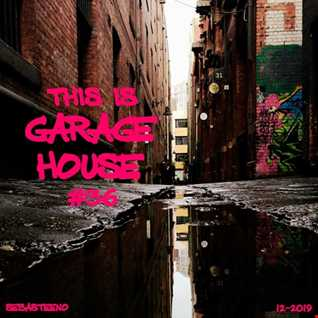 This Is GARAGE HOUSE 36   The Wait Is Over    December 2019
