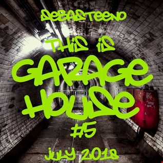 This Is GARAGE HOUSE 5   July 2018