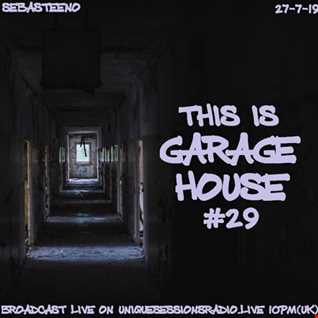 This Is GARAGE HOUSE 29   LOVE #GarageHouse   27 7 19