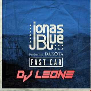 DJ Leone ft Jonas Blue & Dakota - Fast Car (DJ Leone BOOTLEG RMX)
