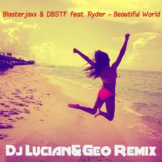 Blasterjaxx & DBSTF feat. Ryder-Beautiful World(Dj Lucian&Geo Remix)